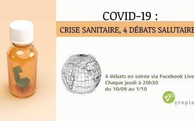 Covid-19 : Crise sanitaire, 4 débats salutaires !